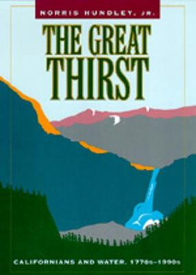 The Great Thirst: Californians and Water, 1770s-1990s - Hundley, Norris, Jr.