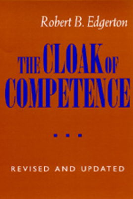 The Cloak of Competence, Revised and Updated Edition - Edgerton, Robert B