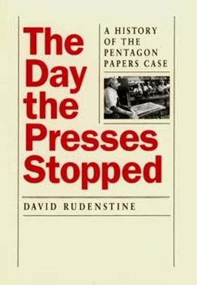 The Day the Presses Stopped: A History of the Pentagon Papers Case - Rudenstine, David