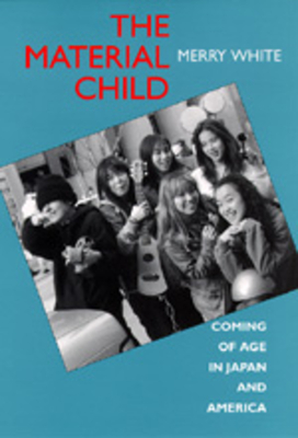 The Material Child: Coming of Age in Japan and America - White, Merry