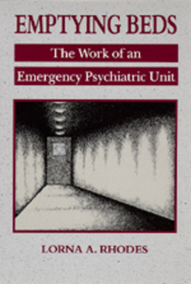 Emptying Beds: The Work of an Emergency Psychiatric Unit - Rhodes, Lorna A