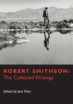 Robert Smithson: The Collected Writings - Flam, Jack (Editor), and Smithson, Robert
