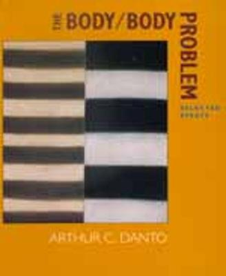 The Body Body Problem: Selected Essays - Danto, Arthur Coleman