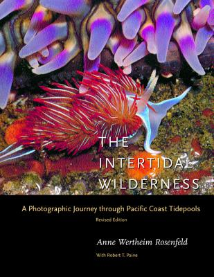 The Intertidal Wilderness: A Photographic Journey Through Pacific Coast Tidepools, Revised Edition - Rosenfeld, Anne Wertheim, and Paine, Robert T (Revised by)