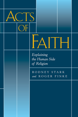 Acts of Faith: Explaining the Human Side of Religion - Stark, Rodney, Professor, and Finke, Roger
