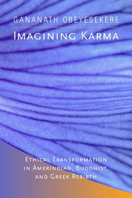Imagining Karma: Ethical Transformation in Amerindian, Buddhist and Greek Rebirth - Obeyesekere, Gananath