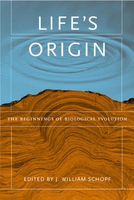 Life's Origin: The Beginnings of Biological Evolution - Schopf, J William (Editor)