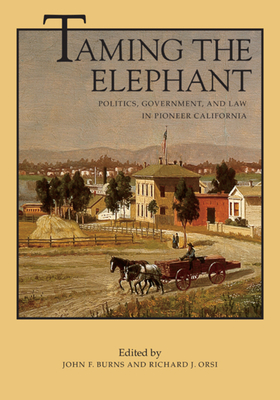 Taming the Elephant: Politics, Government, and Law in Pioneer California - Wertsch, James V, and Burns, John F (Editor), and Orsi, Richard J (Editor)