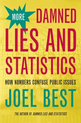 More Damned Lies and Statistics: How Numbers Confuse Public Issues - Best, Joel