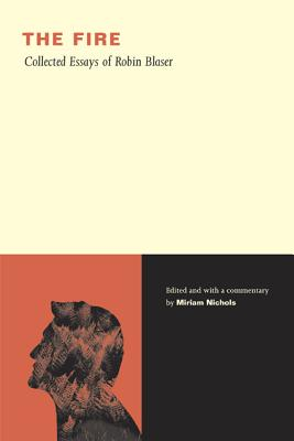 The Fire: Collected Essays of Robin Blaser - Blaser, Robin, and Nichols, Miriam, Dr., PH.D. (Editor)