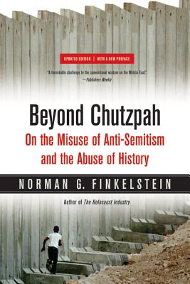 Beyond Chutzpah: On the Misuse of Anti-Semitism and the Abuse of History - Finkelstein, Norman G
