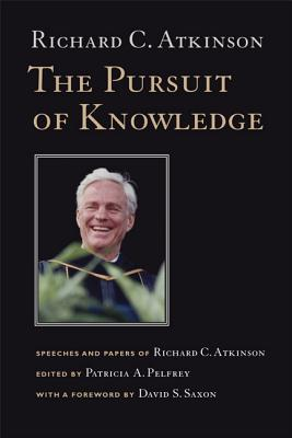 The Pursuit of Knowledge: Speeches and Papers of Richard C. Atkinson - Atkinson, Richard C, and Pelfrey, Patricia A (Editor), and Saxon, David S (Foreword by)