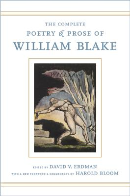 The Complete Poetry and Prose of William Blake - Blake, William, and Erdman, David V (Editor), and Bloom, Harold (Foreword by)