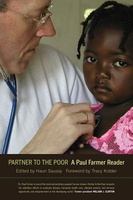 Partner to the Poor: A Paul Farmer Reader - Farmer, Paul, and Saussy, Haun, Professor (Editor), and Kidder, Tracy (Foreword by)