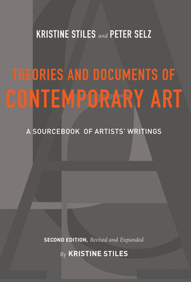 Theories and Documents of Contemporary Art: A Sourcebook of Artists' Writings (Second Edition, Revised and Expanded by Kristine Stiles) - Stiles, Kristine, and Selz, Peter