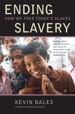 Ending Slavery: How We Free Today's Slaves - Bales, Kevin