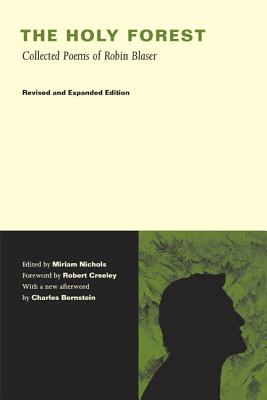 The Holy Forest: Collected Poems of Robin Blaser - Blaser, Robin, and Nichols, Miriam, Dr., PH.D. (Editor), and Bernstein, Charles (Afterword by)