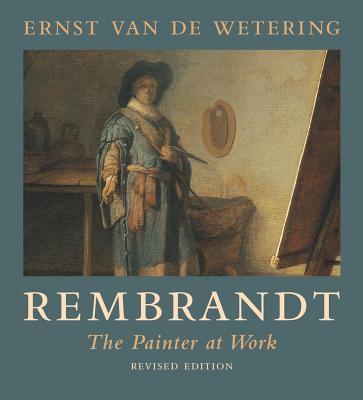 Rembrandt: The Painter at Work - Van De Wetering, Ernst, Professor