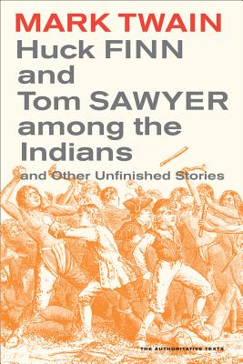 Huck Finn and Tom Sawyer Among the Indians: And Other Unfinished Stories - Twain, Mark, and Blair, Walter (Editor), and Hirst, Robert (Editor)
