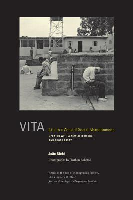 Vita: Life in a Zone of Social Abandonment - Biehl, Joao, and Eskerod, Torben (Photographer)