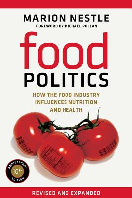 Food Politics: How the Food Industry Influences Nutrition and Health - Nestle, Marion, and Pollan, Michael (Foreword by)