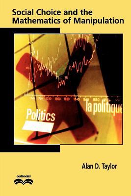 Social Choice and the Mathematics of Manipulation - Taylor, Alan D