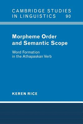 Morpheme Order and Semantic Scope: Word Formation in the Athapaskan Verb - Rice, Keren, and Keren, Rice, and Anderson, S R (Editor)