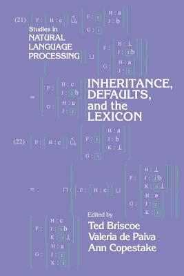 Inheritance, Defaults and the Lexicon - Briscoe, Ted (Editor), and Copestake, Ann (Editor), and Paiva, Valeria de (Editor)