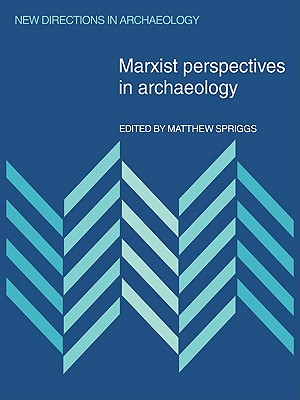 Marxist Perspectives in Archaeology - Spriggs, Matthew