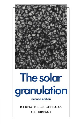 The Solar Granulation - Bray, R J, and Loughhead, R E, and Durrant, C J