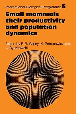 Small Mammals: Their Productivity and Population Dynamics - Golley, F B (Editor), and Petrusewicz, K (Editor), and Ryszowski, L (Editor)