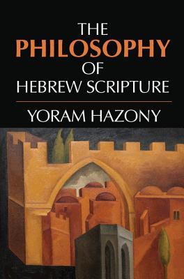 The Philosophy of Hebrew Scripture - Hazony, Yoram