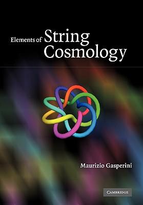Elements of String Cosmology - Gasperini, Maurizio
