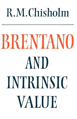 Brentano and Intrinsic Value - Chisholm, Roderick M