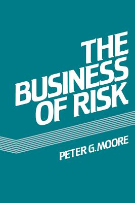 The Business of Risk - Moore, P G, and Moore, Peter G