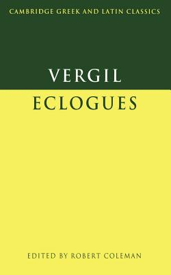 Virgil: Eclogues - Virgil, and Coleman, Robert, Dr. (Editor), and Easterling, P E (Editor)