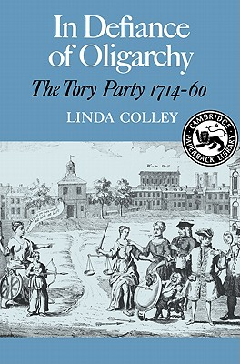 In Defiance of Oligarchy: The Tory Party 1714-60 - Colley, Linda, Professor