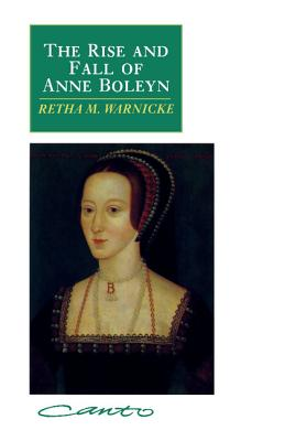 The Rise and Fall of Anne Boleyn: Family Politics at the Court of Henry VIII - Warnicke, Retha M