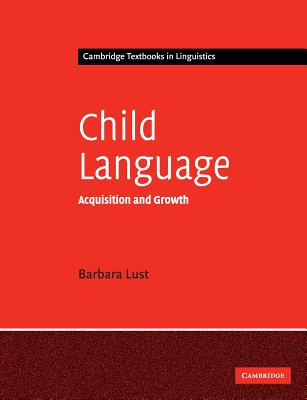 Child Language: Acquisition and Growth - Lust, Barbara C