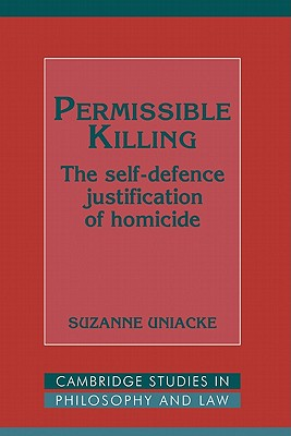 Permissible Killing: The Self-Defence Justification of Homicide - Uniacke, Suzanne, and Postema, Gerald (Editor), and Coleman, Jules L (Editor)