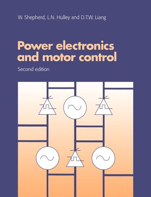 Power Electronics and Motor Control - Shepherd, W, and Liang, D T W, and Hulley, L N