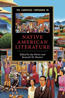 The Cambridge Companion to Native American Literature - Porter, Joy (Editor), and Roemer, Kenneth M (Editor)
