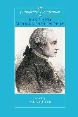 The Cambridge Companion to Kant and Modern Philosophy - Guyer, Paul (Editor)