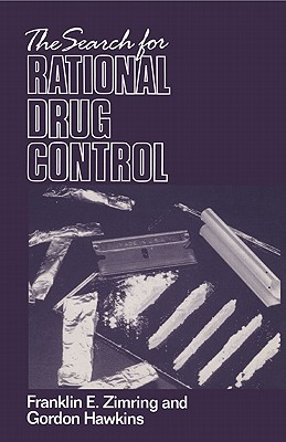 The Search for Rational Drug Control - Zimring, Franklin E, and Hawkins, Gordon