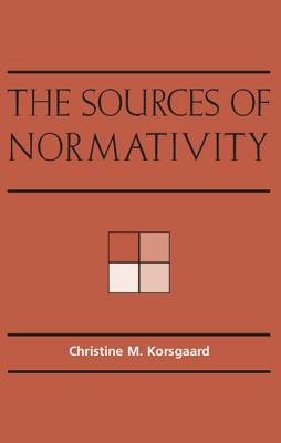 The Sources of Normativity - Korsgaard, Christine M, and O'Neill, Onora (Foreword by)