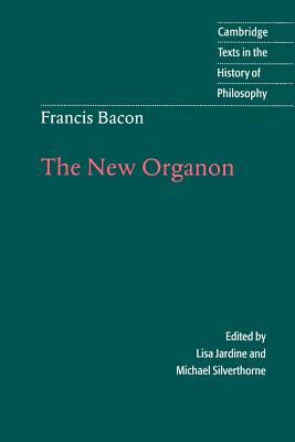 Francis Bacon: The New Organon - Bacon, Francis, and Jardine, Lisa (Editor), and Silverthorne, Michael (Translated by)
