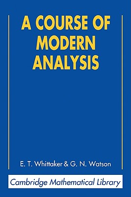 A Course of Modern Analysis - Whittaker, E T, and Watson, George Neville, and Watson, G N