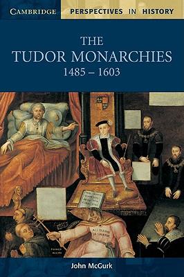 The Tudor Monarchies, 1485 1603 - McGurk, John, and Brown, Richard (Editor), and Smith, David, Rev. (Editor)