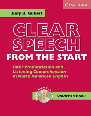 Clear Speech from the Start Student's Book with Audio CD: Basic Pronunciation and Listening Comprehension in North American English - Gilbert, Judy B
