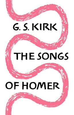 The Songs of Homer - Kirk, G S, F.B.A., and G S, Kirk